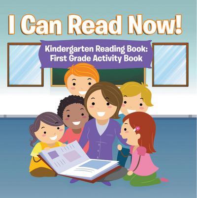 I Can Read Now! Kindergarten Reading Book: First Grade Activity Book