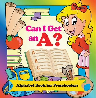 Can I Get an A? Alphabet Book for Preschoolers