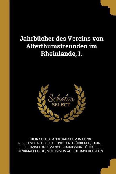 Jahrbücher Des Vereins Von Alterthumsfreunden Im Rheinlande, I.