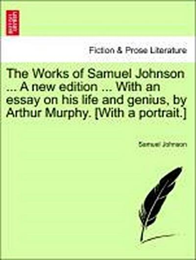 The Works of Samuel Johnson ... A new edition ... With an essay on his life and genius, by Arthur Murphy. [With a portrait.] VOLUME THE EIGHTH