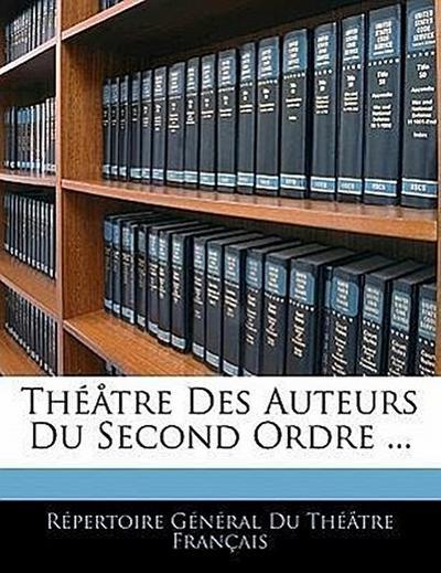 Théåtre Des Auteurs Du Second Ordre ...