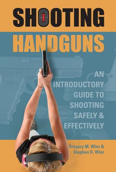 Shooting Handguns: An Introductory Guide to Shooting Safely and Effectively