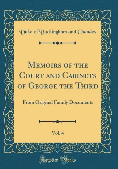 Memoirs of the Court and Cabinets of George the Third, Vol. 4: From Original Family Documents (Classic Reprint)