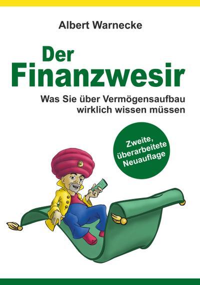 Der Finanzwesir - Was Sie über Vermögensaufbau wirklich wissen müssen. Intelligent Geld anlegen und finanzielle Freiheit erlangen mit ETF und Index-Fonds