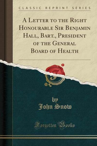 A Letter to the Right Honourable Sir Benjamin Hall, Bart., President of the General Board of Health (Classic Reprint)
