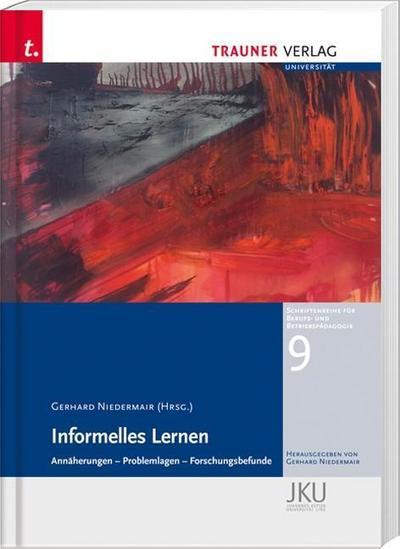 Informelles Lernen, Annäherungen - Problemlagen - Forschungsbefunde,: Schriftenreihe für Berufs- und Betriebspädagogik Band 9