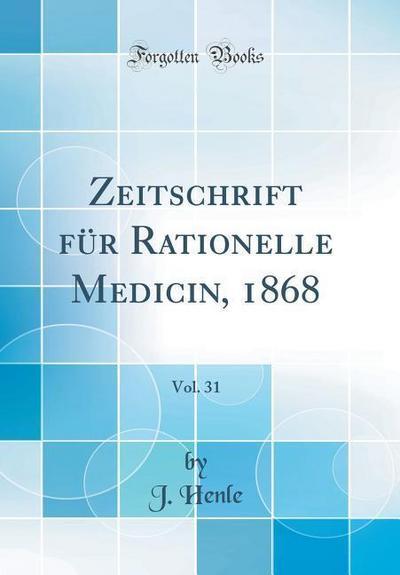 Zeitschrift Für Rationelle Medicin, 1868, Vol. 31 (Classic Reprint)