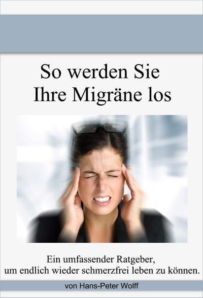 So werde ich meine Migräne los