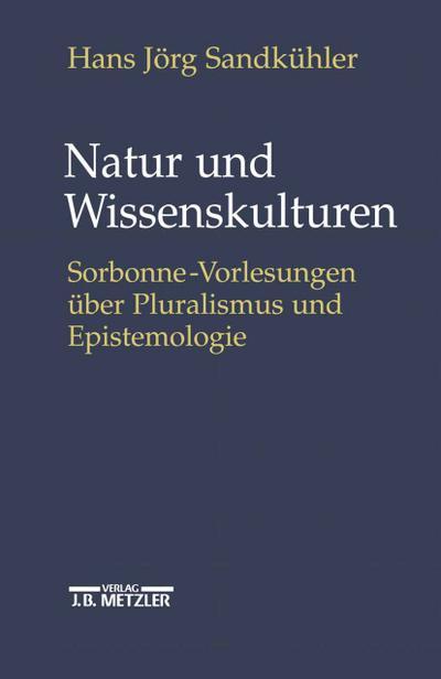 Natur und Wissenskulturen: Sorbonne-Vorlesungen über Pluralismus und Epistemologie