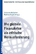 Die globale Finanzkrise als ethische Herausforderung (Globale Solidarität - Schritte zu einer neuen Weltkultur, Band 20)