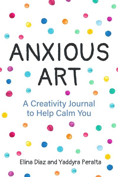 Anxious Art: A Creativity Journal to Help Calm You (Gift Idea for Women, Activity Journal, Calm Journal, for Fans of 365 Journal Wr