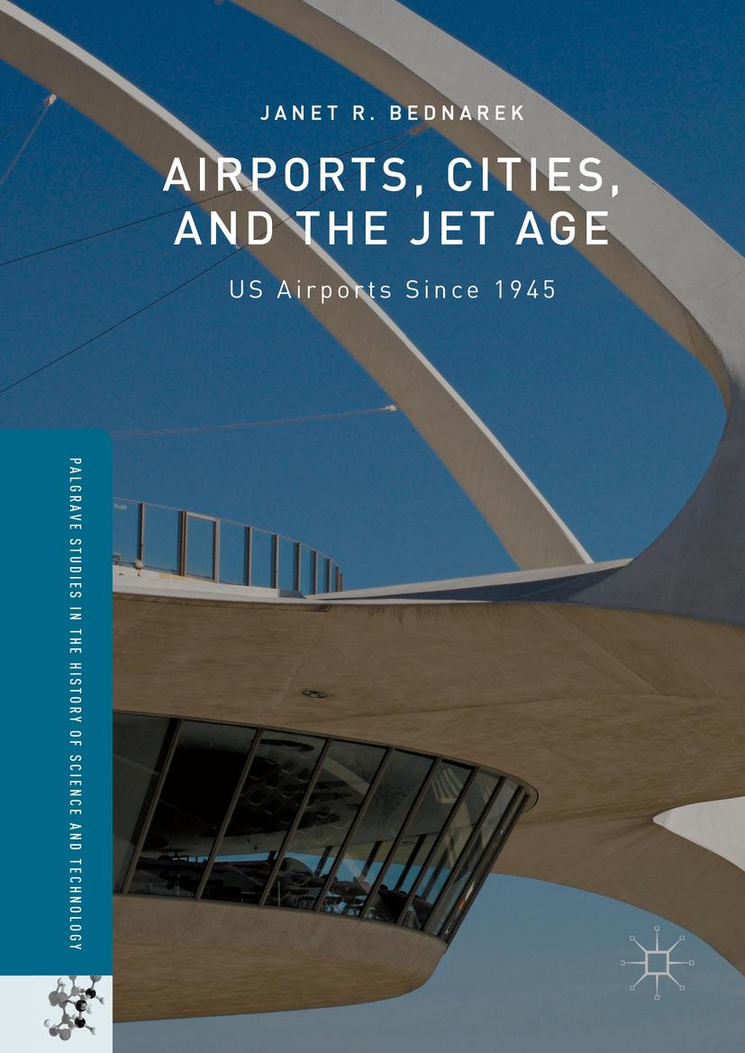 Airports, Cities, and the Jet Age Janet R. Bednarek
