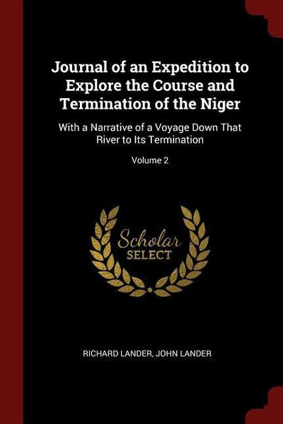 Journal of an Expedition to Explore the Course and Termination of the Niger: With a Narrative of a Voyage Down That River to Its Termination; Volume 2