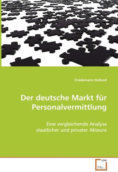 Der deutsche Markt für Personalvermittlung: Eine vergleichende Analyse staatlicher und privater Akteure