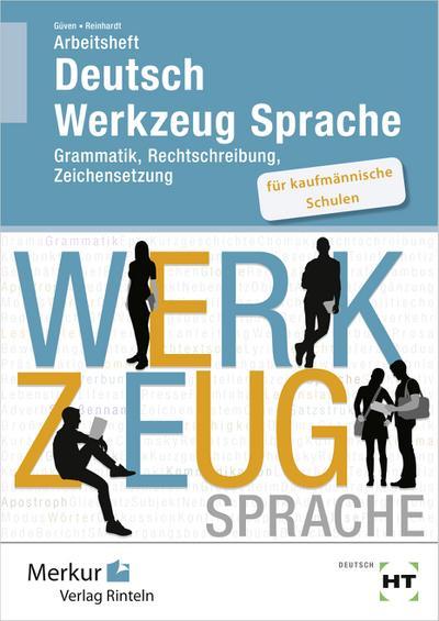 Arbeitsheft - Deutsch Werkzeug Sprache: für kaufmännische Schulen - Grammatik, Rechtschreibung, Zeichensetzung
