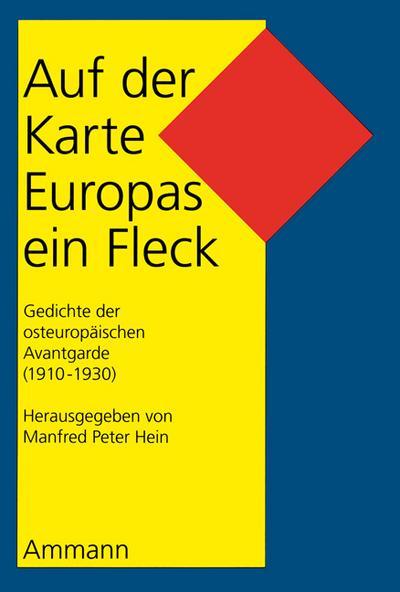 Auf der Karte Europas ein Fleck: Gedichte der osteuropäischen Avantgarde (1910 - 1930)