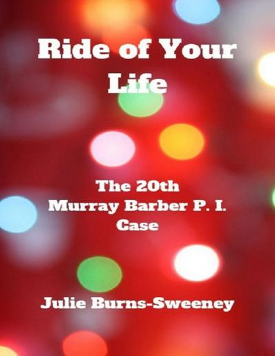 Ride of Your Life: The 20th Murray Barber P. I. Case