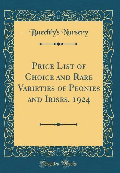 Price List of Choice and Rare Varieties of Peonies and Irises, 1924 (Classic Reprint)