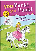 Von Punkt zu Punkt 1 bis 100. Ein Tag mit Prinzessin Mara; Von Punkt zu Punkt; Ill. v. Beurenmeister, Corina; Deutsch; farb. illustriert