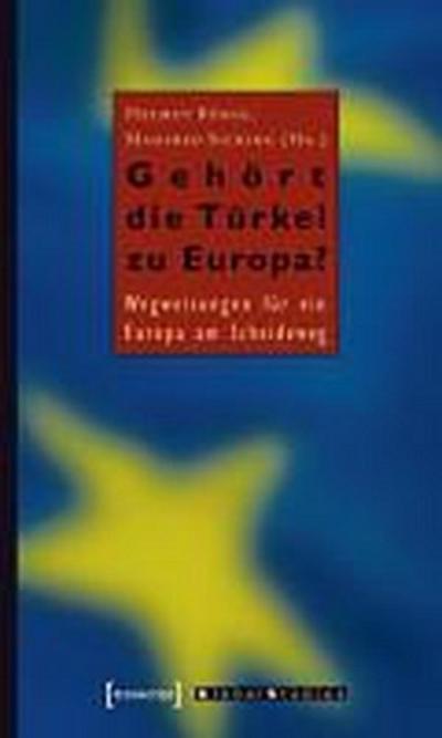 Gehört die Türkei zu Europa?: Wegweisungen für ein Europa am Scheideweg