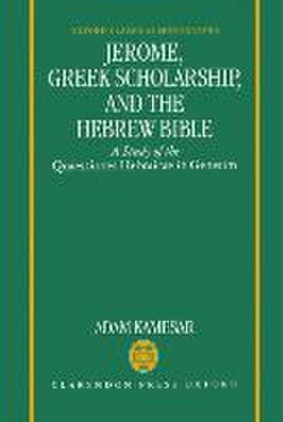 Jerome, Greek Scholarship, and the Hebrew Bible: A Study of the Quaestiones Hebraicae in Genesim