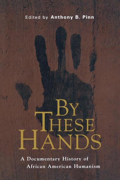 By These Hands: A Documentary History of African American Humanism