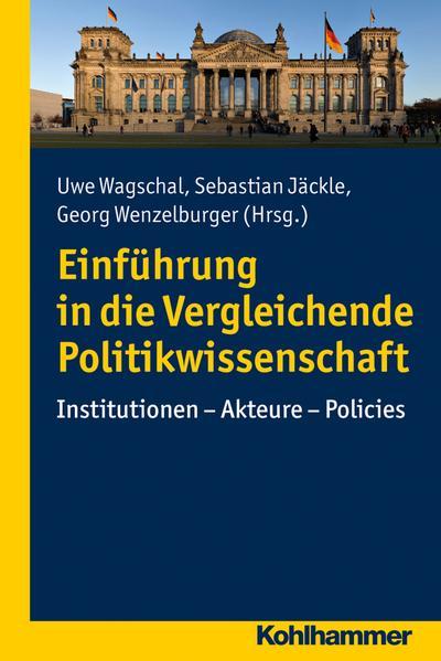 Einführung in die Vergleichende Politikwissenschaft: Institutionen - Akteure - Policies