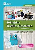 20 Projekte Textiles Gestalten kompetenzorientiert