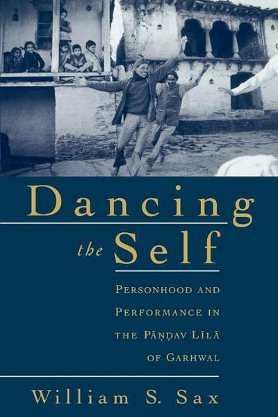 Dancing the Self: Personhood and Performance in the Pandav Lila of Garhwal