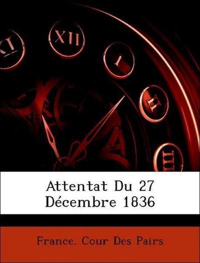France. Cour Des Pairs: Attentat Du 27 Décembre 1836