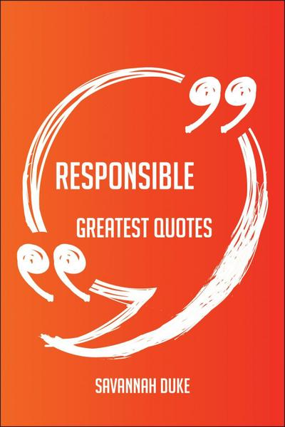 Responsible Greatest Quotes - Quick, Short, Medium Or Long Quotes. Find The Perfect Responsible Quotations For All Occasions - Spicing Up Letters, Speeches, And Everyday Conversations.