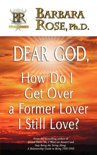 Dear God, How Do I Get Over a Former Lover I Still Love?