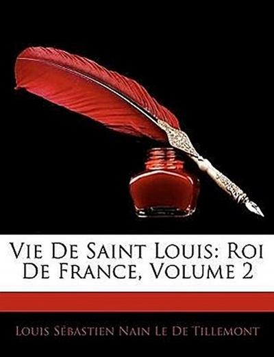 Vie De Saint Louis: Roi De France, Volume 2
