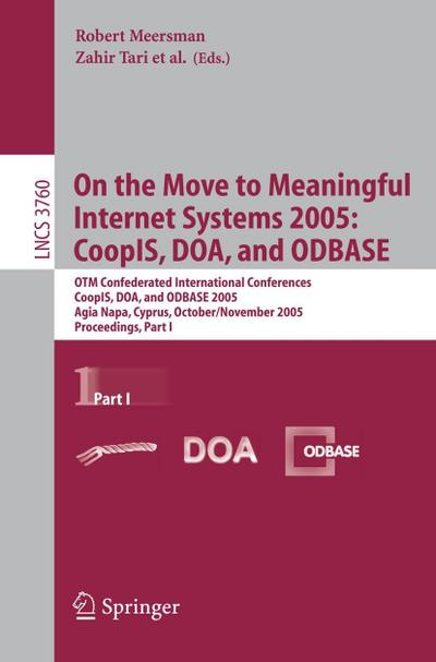On the Move to Meaningful Internet Systems 2005 Part 1: CoopIS, DOA, and ODBASE