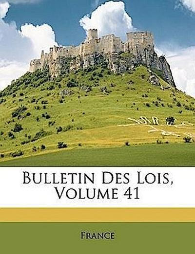 Bulletin Des Lois, Volume 41