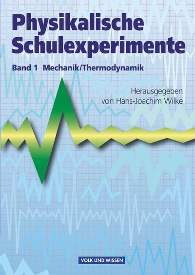 Physikalische Schulexperimente 1 Mechanik / Thermodynamik