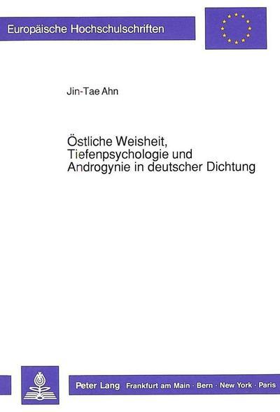 Östliche Weisheit, Tiefenpsychologie und Androgynie in deutscher Dichtung