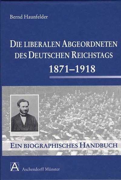 Die liberalen Abgeordneten des deutschen Reichstages 1871-1918
