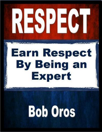 Respect: Earn Respect By Being an Expert