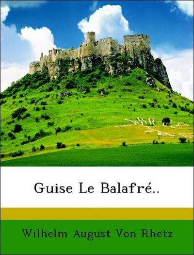 Von Rhetz, W: Guise Le Balafré..