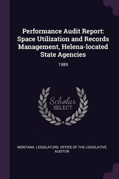 Performance Audit Report: Space Utilization and Records Management, Helena-Located State Agencies: 1989