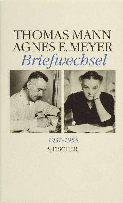 Thomas Mann / Agnes E. Meyer. Briefwechsel 1937 - 1955