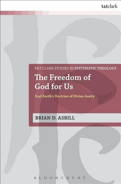 The Freedom of God for Us: Karl Barth's Doctrine of Divine Aseity