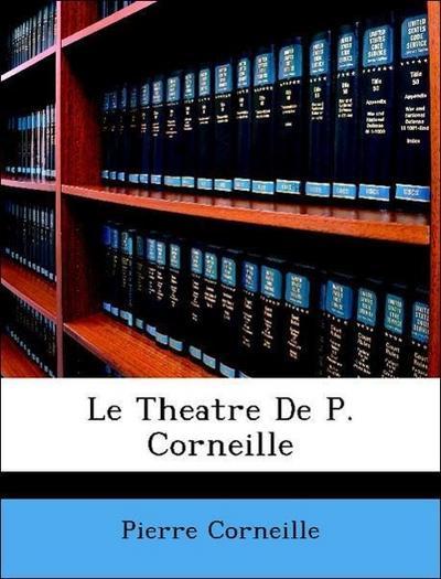 Le Theatre De P. Corneille