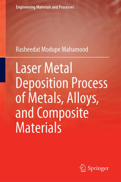 Laser Metal Deposition Process of Metals, Alloys, and Composite Materials