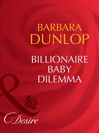 Billionaire Baby Dilemma (Mills & Boon Desire) (Billionaires and Babies, Book 14)