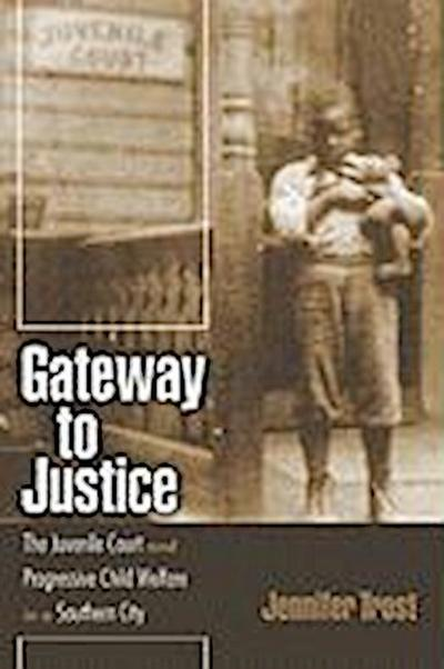 Gateway to Justice: The Juvenile Court and Progressive Child Welfare in a Southern City