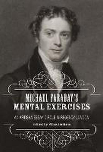 Michael Faraday's Mental Exercises: An Artisan Essay-Circle in Regency London