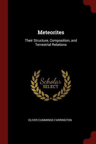 Meteorites: Their Structure, Composition, and Terrestrial Relations