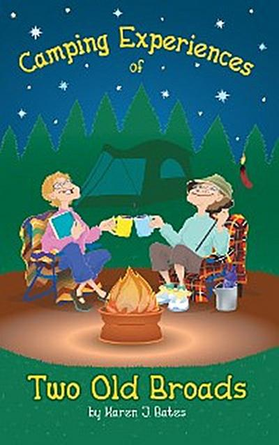 Camping Experiences of Two Old Broads